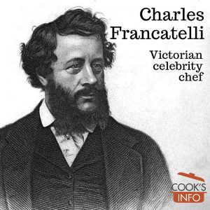 Charles Elmé Francatelli: Victorian Celebrity Chef